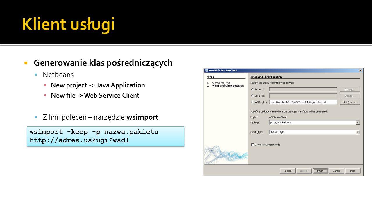 Generowanie klas pośredniczących Netbeans New project -> Java Application New file -> Web Service Client Z linii poleceń – narzędzie wsimport wsimport -keep -p nazwa.pakietu http://adres.usługi?wsdl