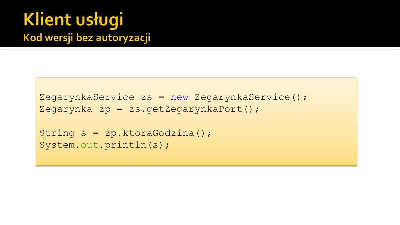 ZegarynkaService zs = new ZegarynkaService(); Zegarynka zp = zs.getZegarynkaPort(); String s = zp.ktoraGodzina(); System.out.println(s);