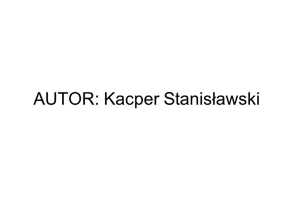 AUTOR: Kacper Stanisławski