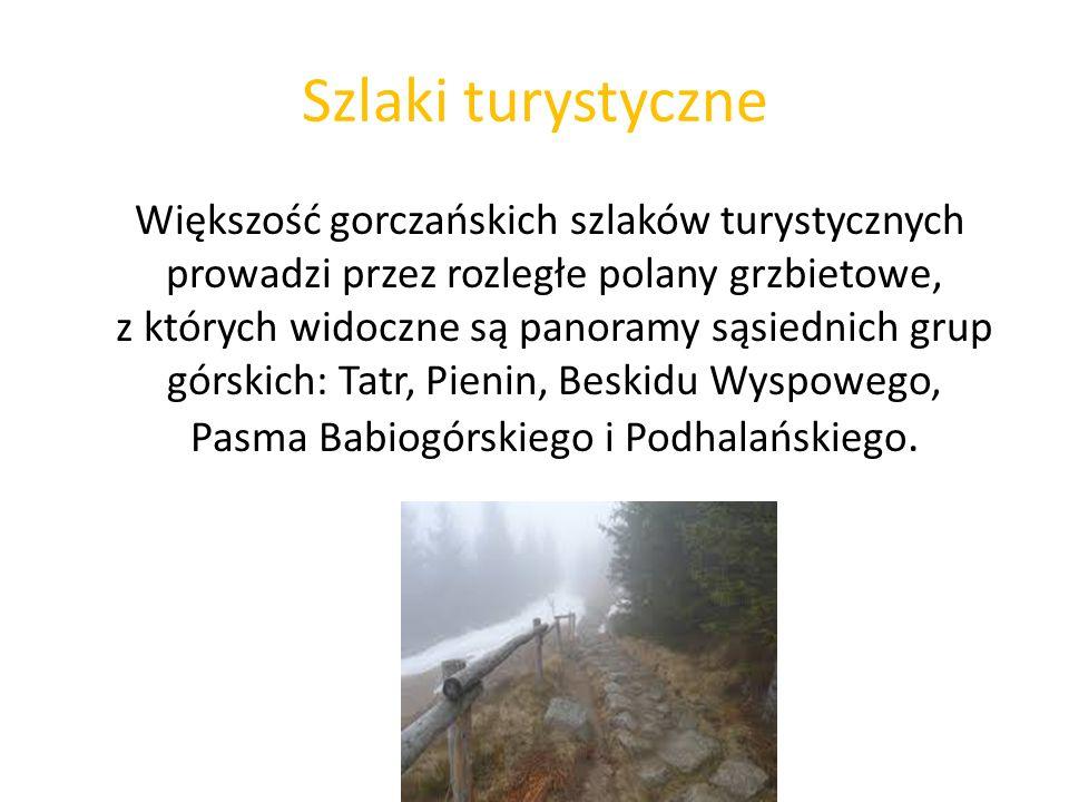 Szlaki turystyczne Większość gorczańskich szlaków turystycznych prowadzi przez rozległe polany grzbietowe, z których widoczne są panoramy sąsiednich g