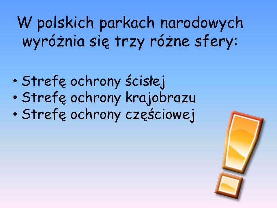 W polskich parkach narodowych wyróżnia się trzy różne sfery: Strefę ochrony ścisłej Strefę ochrony krajobrazu Strefę ochrony częściowej