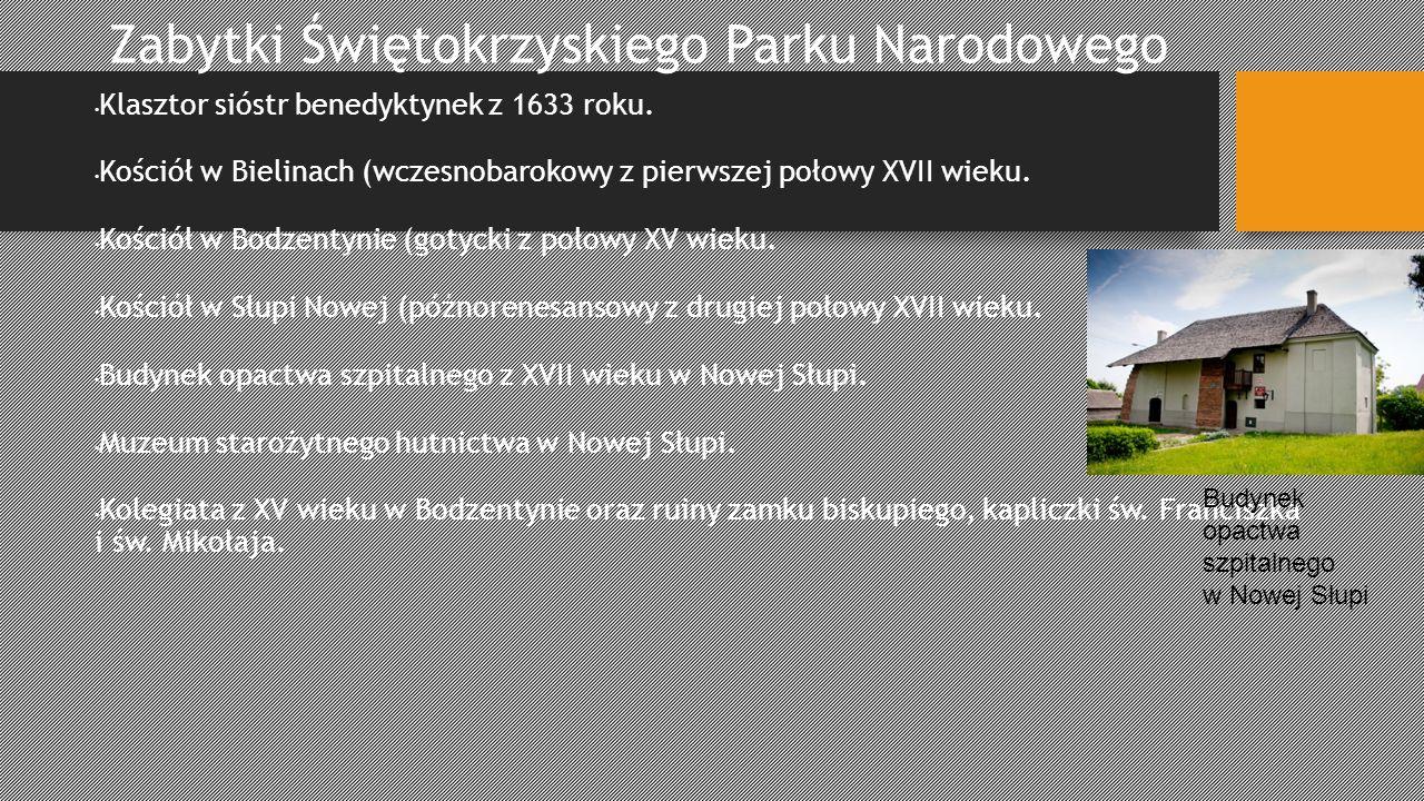 Zabytki Świętokrzyskiego Parku Narodowego Klasztor sióstr benedyktynek z 1633 roku. Kościół w Bielinach (wczesnobarokowy z pierwszej połowy XVII wieku