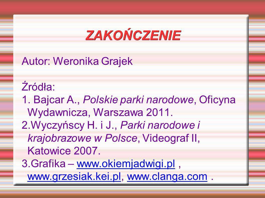 ZAKOŃCZENIE Autor: Weronika Grajek Źródła: 1. Bajcar A., Polskie parki narodowe, Oficyna Wydawnicza, Warszawa 2011. 2.Wyczyńscy H. i J., Parki narodow