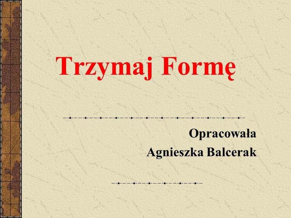 Trzymaj Formę Opracowała Agnieszka Balcerak