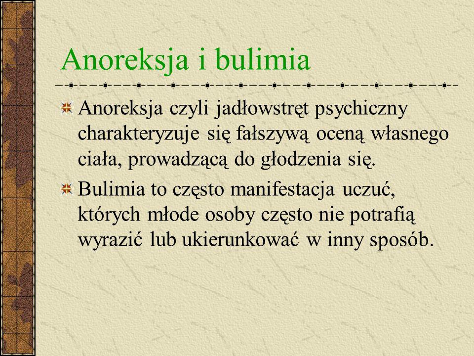 Anoreksja i bulimia Anoreksja czyli jadłowstręt psychiczny charakteryzuje się fałszywą oceną własnego ciała, prowadzącą do głodzenia się. Bulimia to c