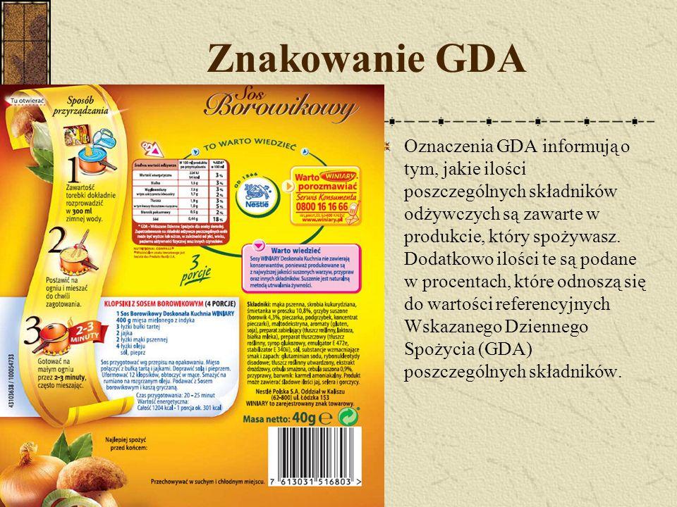 Znakowanie GDA Oznaczenia GDA informują o tym, jakie ilości poszczególnych składników odżywczych są zawarte w produkcie, który spożywasz. Dodatkowo il