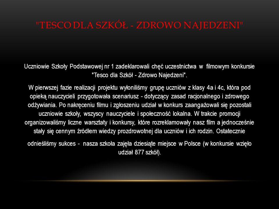 TESCO DLA SZKÓŁ - ZDROWO NAJEDZENI Uczniowie Szkoły Podstawowej nr 1 zadeklarowali chęć uczestnictwa w filmowym konkursie Tesco dla Szkół - Zdrowo Najedzeni .