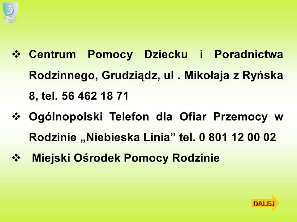 Centrum Pomocy Dziecku i Poradnictwa Rodzinnego, Grudziądz, ul. Mikołaja z Ryńska 8, tel. 56 462 18 71 Ogólnopolski Telefon dla Ofiar Przemocy w Rodzi