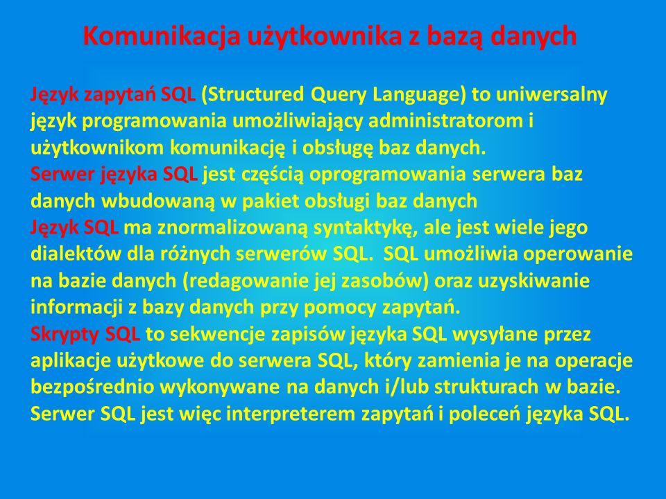 Język zapytań SQL (Structured Query Language) to uniwersalny język programowania umożliwiający administratorom i użytkownikom komunikację i obsługę baz danych.