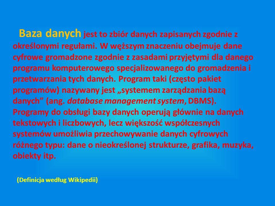 (Definicja według Wikipedii) Baza danych jest to zbiór danych zapisanych zgodnie z określonymi regułami. W węższym znaczeniu obejmuje dane cyfrowe gro
