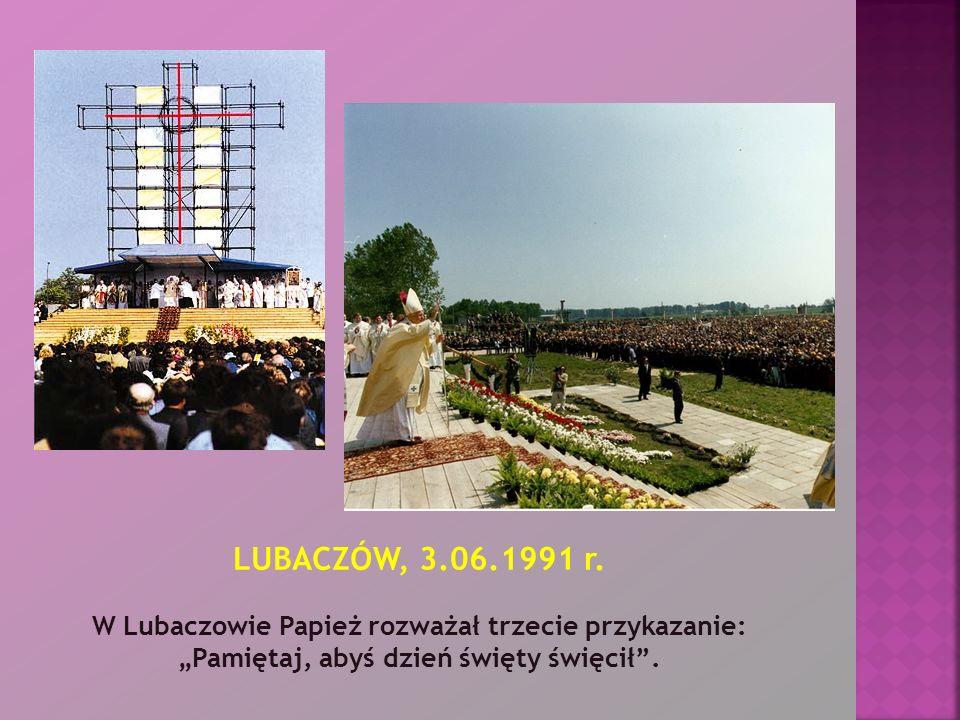LUBACZÓW, 3.06.1991 r. W Lubaczowie Papież rozważał trzecie przykazanie: Pamiętaj, abyś dzień święty święcił.