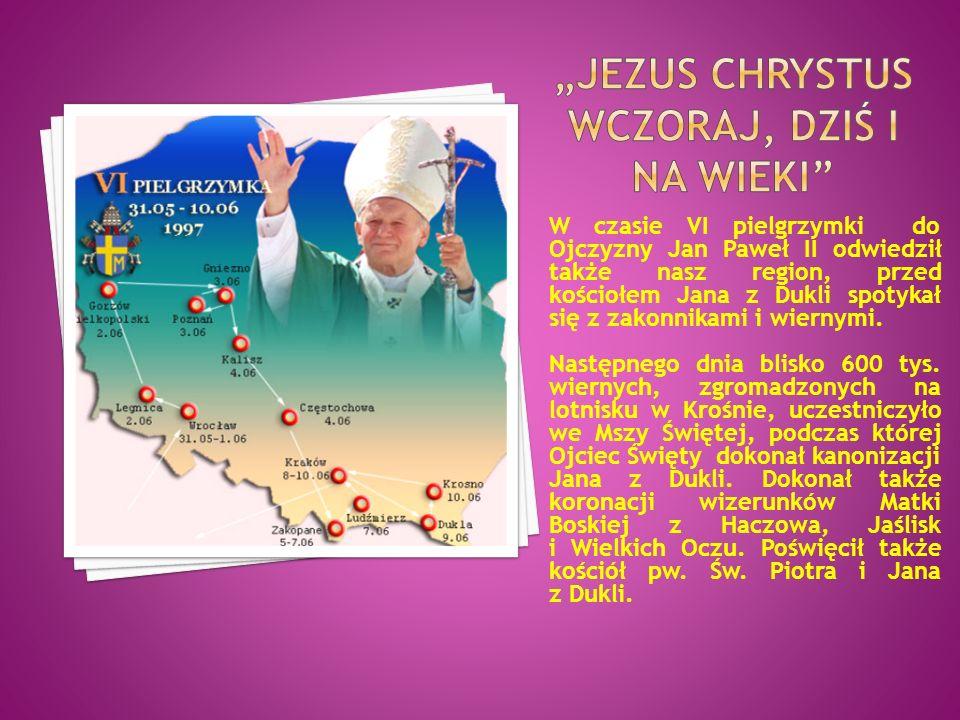W czasie VI pielgrzymki do Ojczyzny Jan Paweł II odwiedził także nasz region, przed kościołem Jana z Dukli spotykał się z zakonnikami i wiernymi. Nast