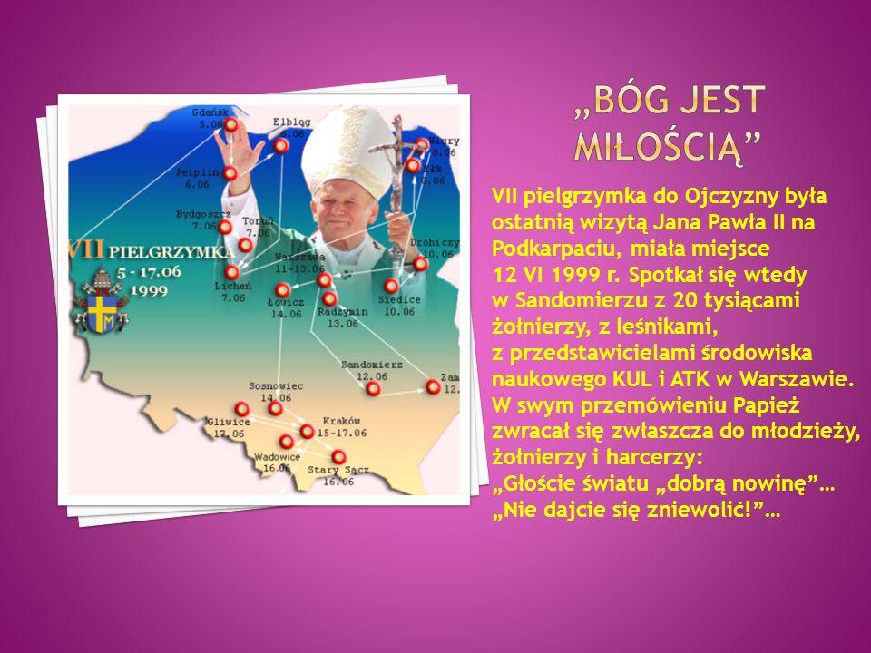 VII pielgrzymka do Ojczyzny była ostatnią wizytą Jana Pawła II na Podkarpaciu, miała miejsce 12 VI 1999 r. Spotkał się wtedy w Sandomierzu z 20 tysiąc