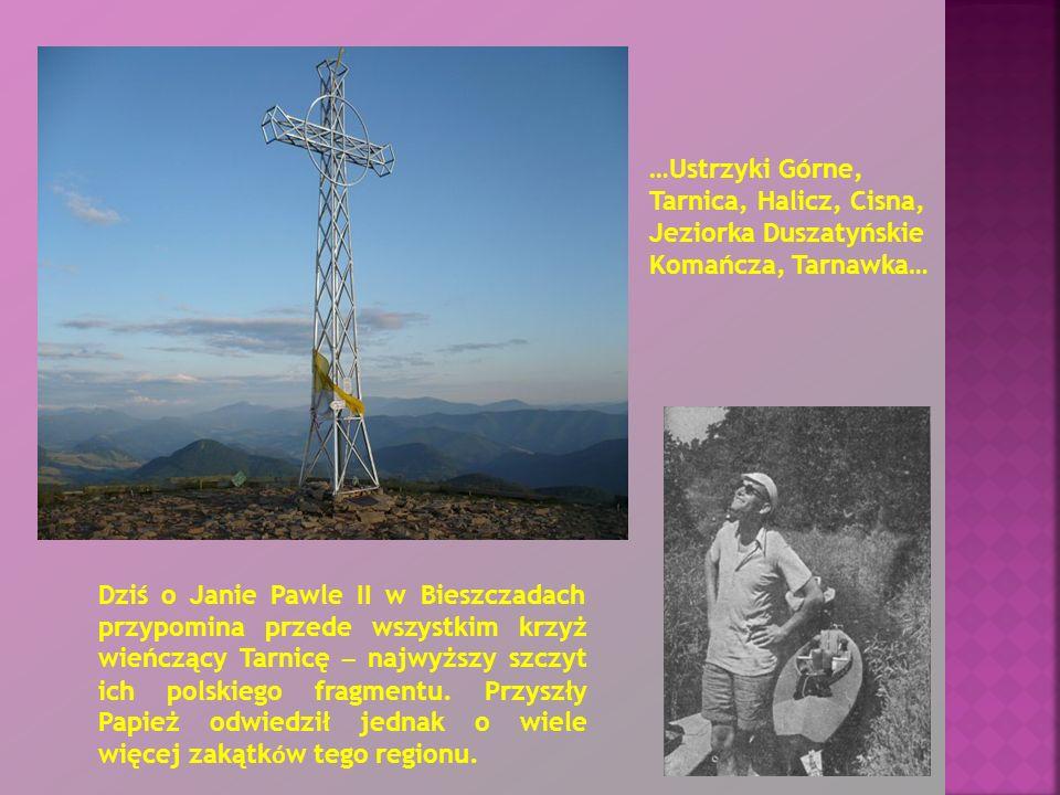 Dziś o Janie Pawle II w Bieszczadach przypomina przede wszystkim krzyż wieńczący Tarnicę – najwyższy szczyt ich polskiego fragmentu. Przyszły Papież o