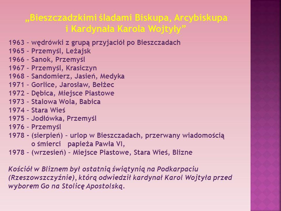 Bieszczadzkimi śladami Biskupa, Arcybiskupa i Kardynała Karola Wojtyły 1963 – wędrówki z grupą przyjaciół po Bieszczadach 1965 – Przemyśl, Leżajsk 196