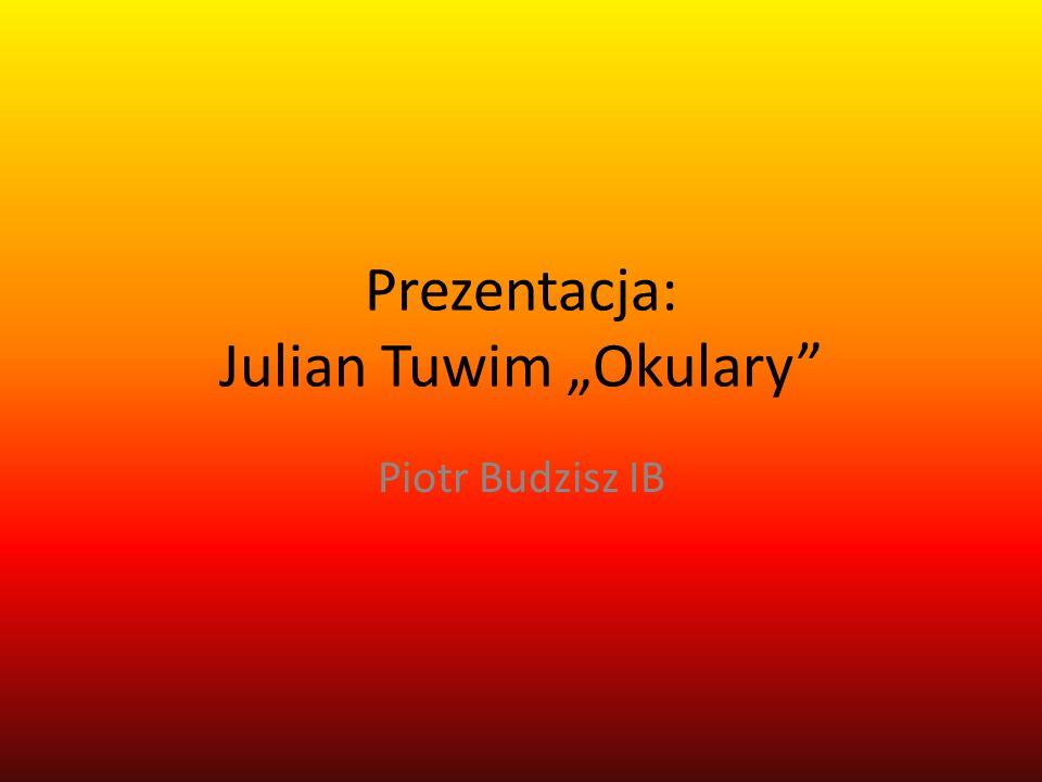 Prezentacja: Julian Tuwim Okulary Piotr Budzisz IB