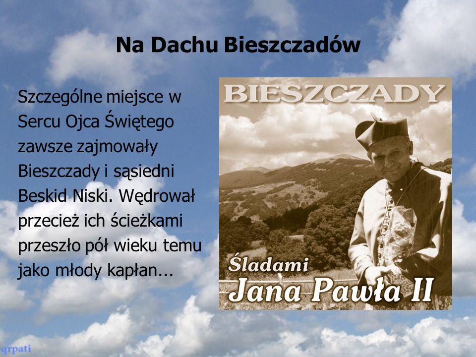 Jan Paweł II w Bieszczadach Nie brak miejsc w polskich Beskidach i Bieszczadach, po których stąpał Karol Wojtyła, późniejszy Papież Jan Paweł II.