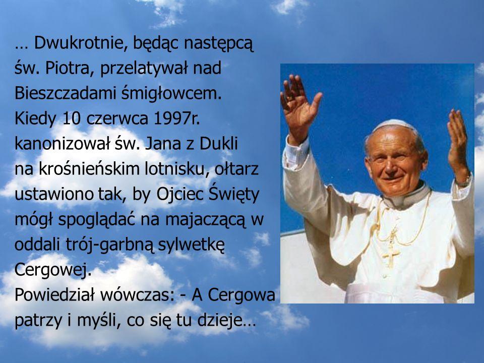 … Karol Wojtyła wędrował przez najwyższe ich partie: Tarnicę, Halicz, Rozsypaniec, a z Wołosatego - przez Połoninę Caryńską, Wetlińską, Smerek, Okrągl