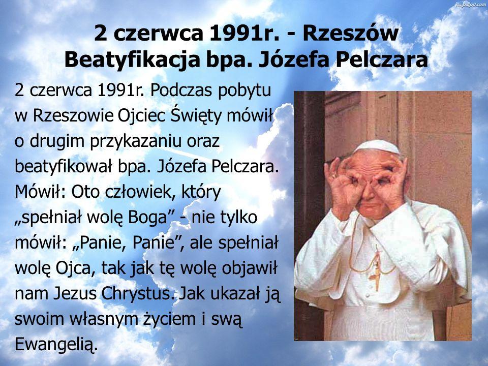 1-9 czerwca 1991r.,, Bogu dziękujcie, Ducha nie gaście Papież po raz pierwszy odwiedził Podkarpacie podczas IV pielgrzymki do ojczyzny w czerwcu 1991r