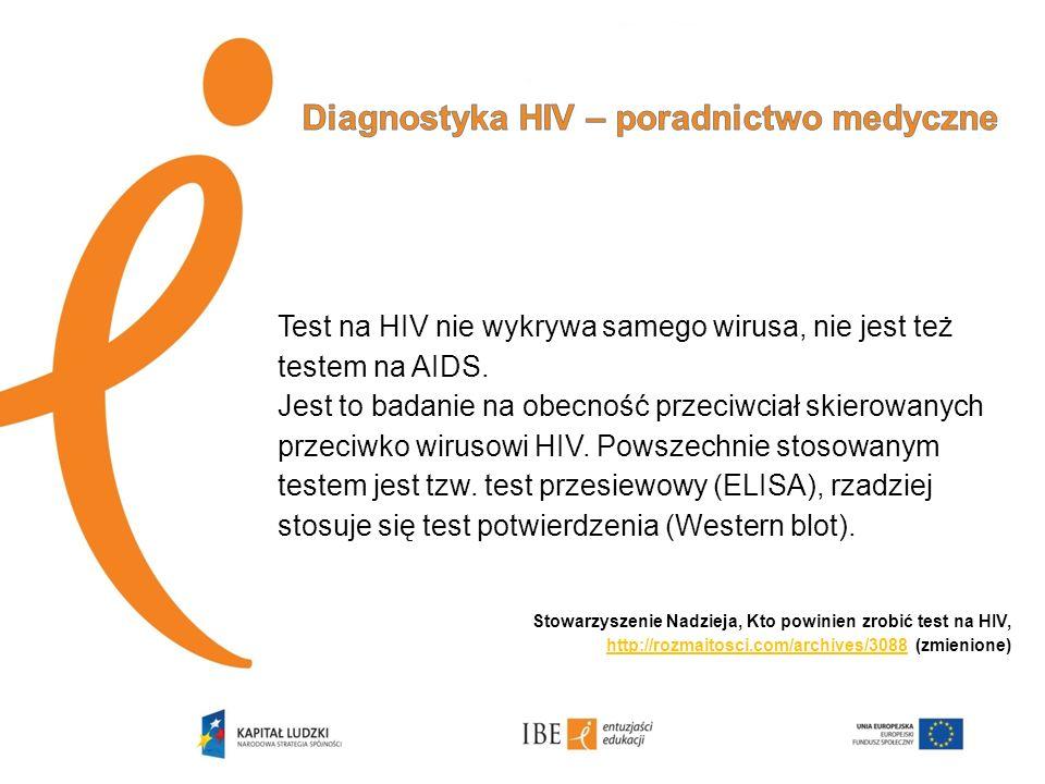 Test na HIV nie wykrywa samego wirusa, nie jest też testem na AIDS. Jest to badanie na obecność przeciwciał skierowanych przeciwko wirusowi HIV. Powsz