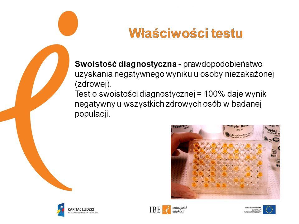 Swoistość diagnostyczna - prawdopodobieństwo uzyskania negatywnego wyniku u osoby niezakażonej (zdrowej). Test o swoistości diagnostycznej = 100% daje