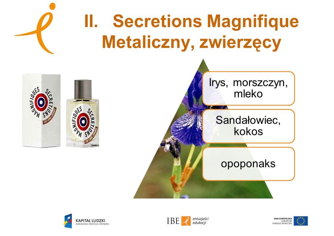 II. Secretions Magnifique Metaliczny, zwierzęcy Irys, morszczyn, mleko Sandałowiec, kokos opoponaks