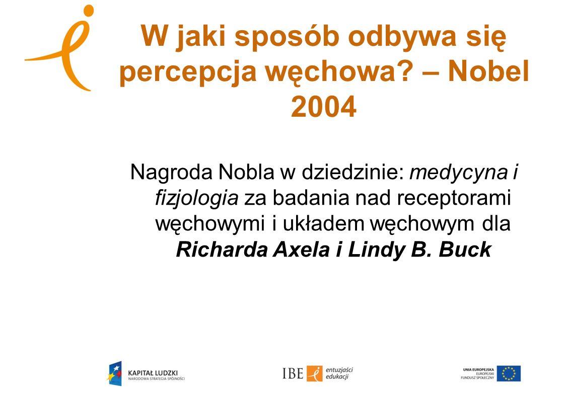 W jaki sposób odbywa się percepcja węchowa? – Nobel 2004 Nagroda Nobla w dziedzinie: medycyna i fizjologia za badania nad receptorami węchowymi i ukła