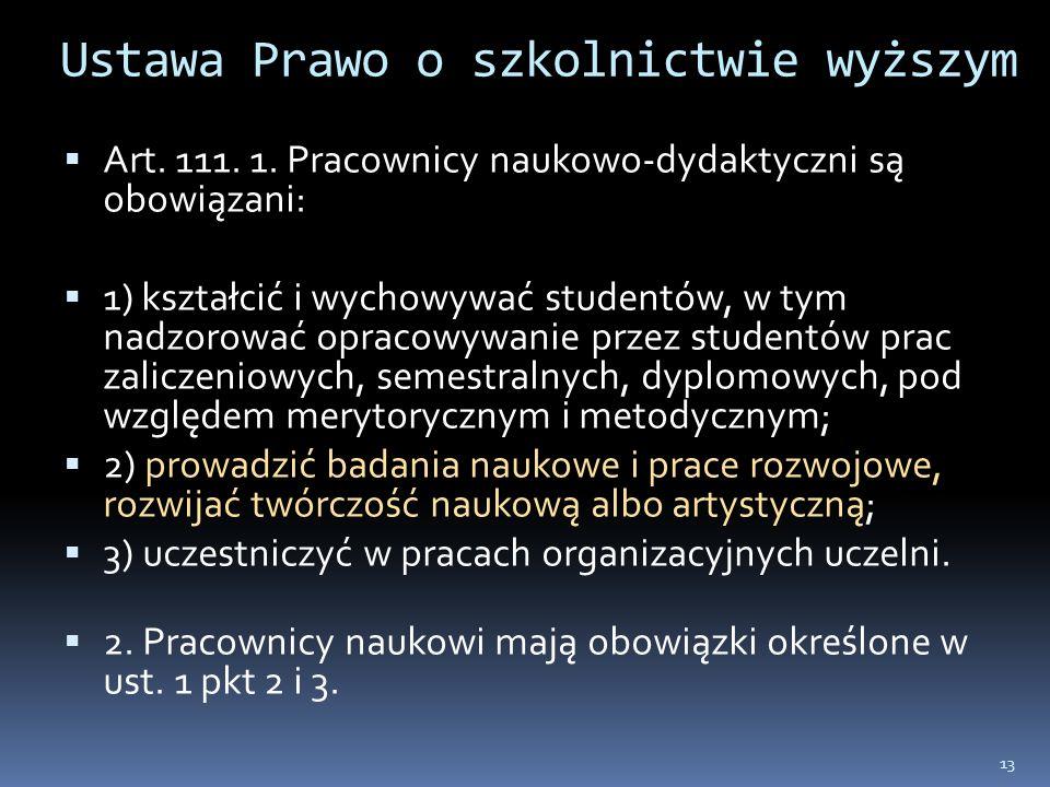 Ustawa Prawo o szkolnictwie wyższym Art. 111. 1. Pracownicy naukowo-dydaktyczni są obowiązani: 1) kształcić i wychowywać studentów, w tym nadzorować o