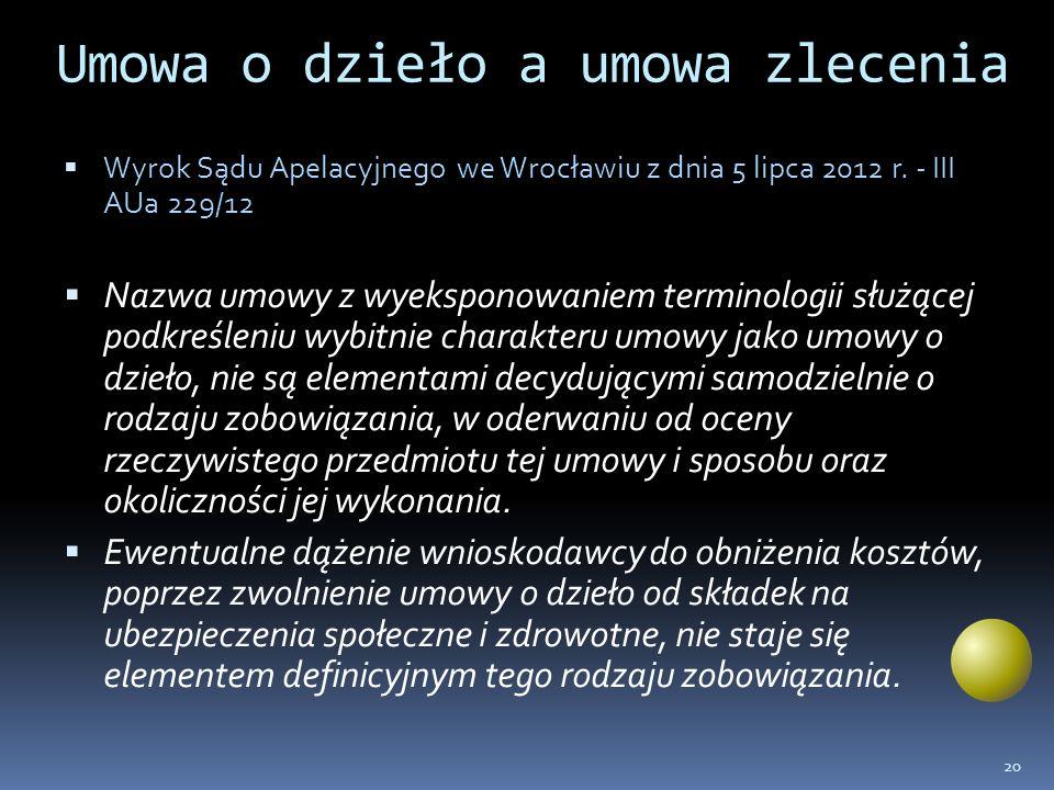 Umowa o dzieło a umowa zlecenia Wyrok Sądu Apelacyjnego we Wrocławiu z dnia 5 lipca 2012 r. - III AUa 229/12 Nazwa umowy z wyeksponowaniem terminologi