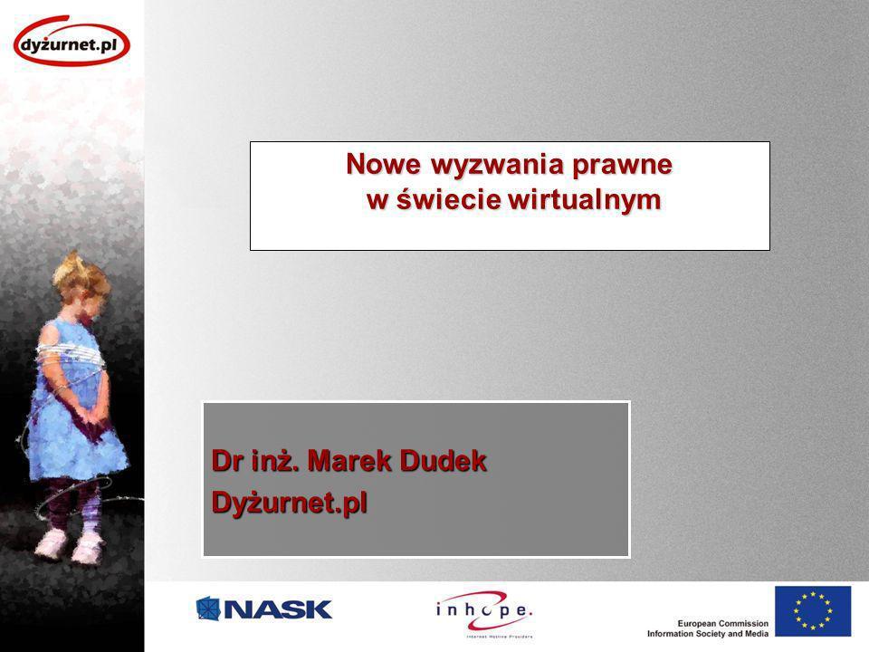 Nowe wyzwania prawne w świecie wirtualnym Dr inż. Marek Dudek Dyżurnet.pl