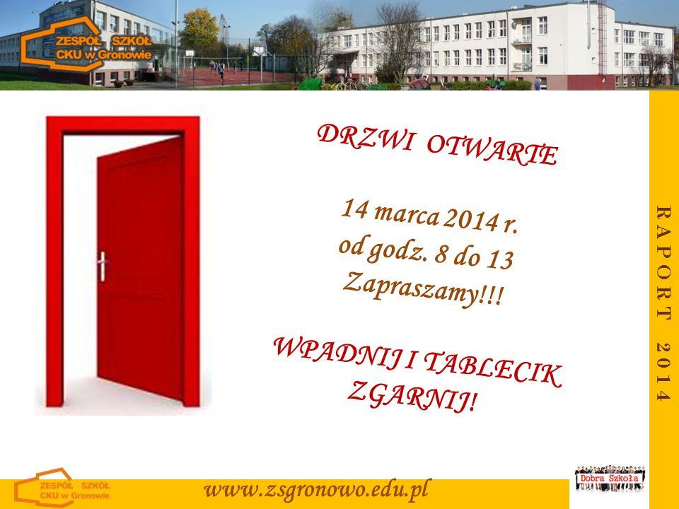 R A P O R T 2 0 1 4 www.zsgronowo.edu.pl DRZWI OTWARTE 14 marca 2014 r. od godz. 8 do 13 Zapraszamy!!! WPADNIJ I TABLECIK ZGARNIJ!