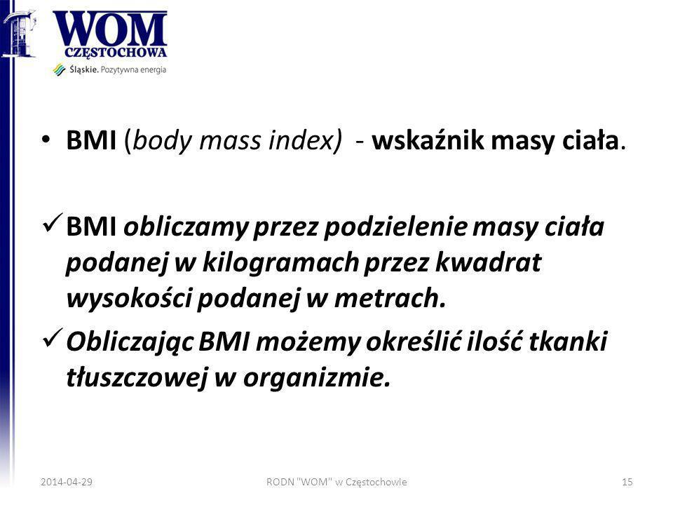 BMI (body mass index) - wskaźnik masy ciała. BMI obliczamy przez podzielenie masy ciała podanej w kilogramach przez kwadrat wysokości podanej w metrac