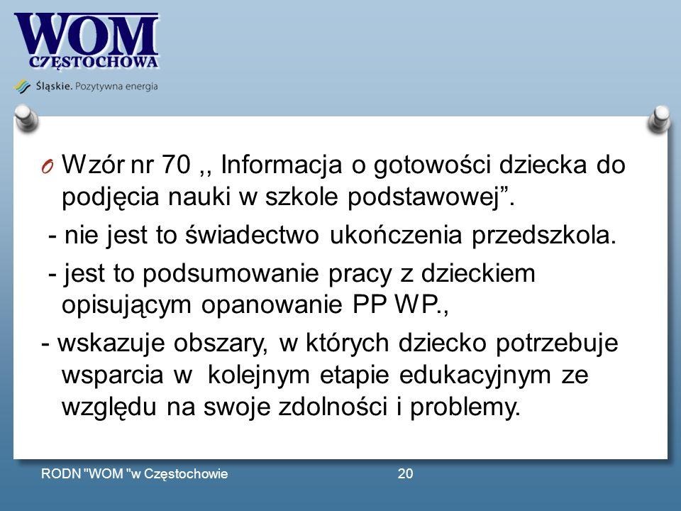 O Wzór nr 70,, Informacja o gotowości dziecka do podjęcia nauki w szkole podstawowej. - nie jest to świadectwo ukończenia przedszkola. - jest to podsu