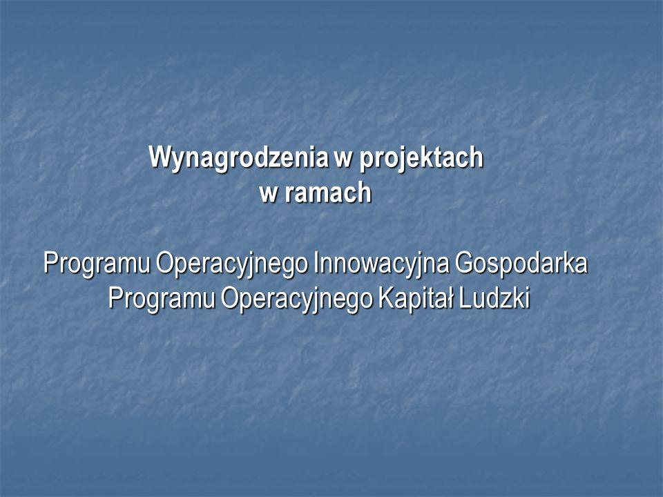 Wynagrodzenia w projektach w ramach Programu Operacyjnego Innowacyjna Gospodarka Programu Operacyjnego Kapitał Ludzki