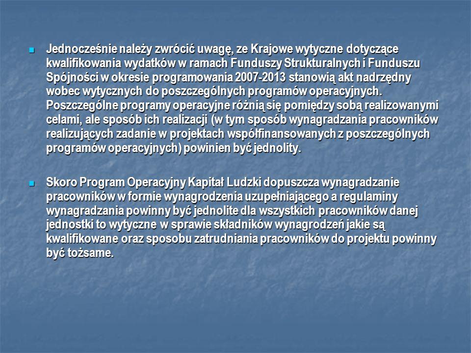 Jednocześnie należy zwrócić uwagę, ze Krajowe wytyczne dotyczące kwalifikowania wydatków w ramach Funduszy Strukturalnych i Funduszu Spójności w okresie programowania 2007-2013 stanowią akt nadrzędny wobec wytycznych do poszczególnych programów operacyjnych.