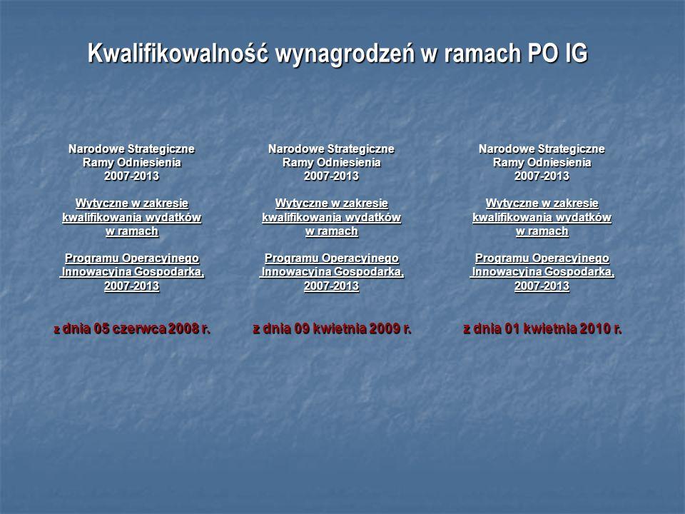 Kwalifikowalność wynagrodzeń w ramach PO IG Narodowe Strategiczne Ramy Odniesienia 2007-2013 Wytyczne w zakresie kwalifikowania wydatków w ramach Programu Operacyjnego Innowacyjna Gospodarka, Innowacyjna Gospodarka,2007-2013 z dnia 09 kwietnia 2009 r.