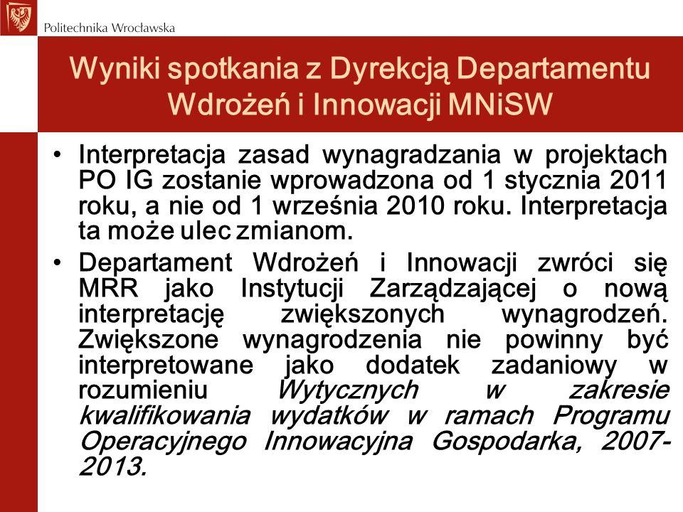 Wyniki spotkania z Dyrekcją Departamentu Wdrożeń i Innowacji MNiSW Interpretacja zasad wynagradzania w projektach PO IG zostanie wprowadzona od 1 styc