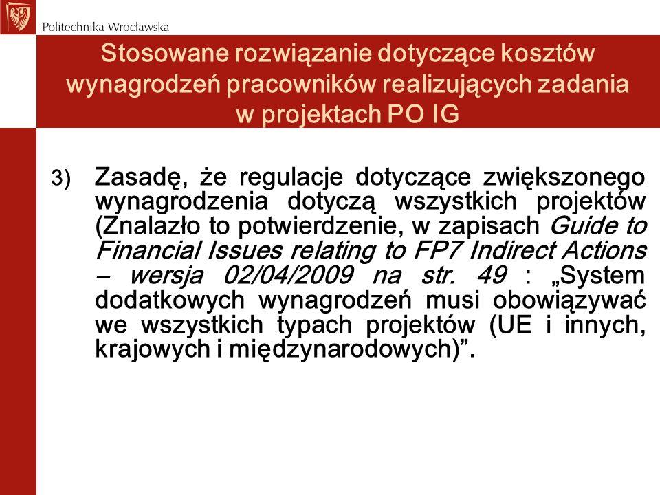 Stosowane rozwiązanie dotyczące kosztów wynagrodzeń pracowników realizujących zadania w projektach PO IG – informacja dodatkowa Prawidłowość i zgodność przyjętej metodologii z ustaleniami z Komisją Europejską została potwierdzona przez firmę KPMG wykonującą na Politechnice Wrocławskiej, na zlecenie Komisji Europejskiej, audyt trzech projektów w ramach 7.
