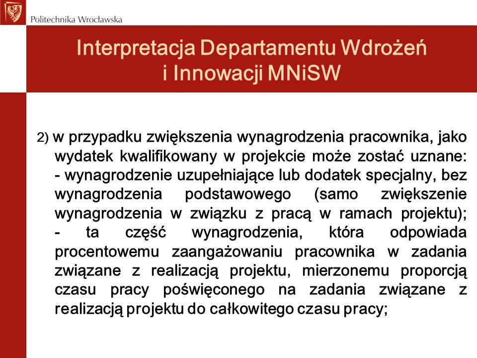 Interpretacja Departamentu Wdrożeń i Innowacji MNiSW – zastrzeżenia PWr 1.Przyjęty przez PWr system wynagrodzeń i ich rozliczania uważamy za zgodny z obowiązującymi przepisami prawa, w tym z Wytycznymi w zakresie kwalifikowania wydatków w ramach Programu Operacyjnego Innowacyjna Gospodarka, 2007-2013 z 5 czerwca 2008 roku.