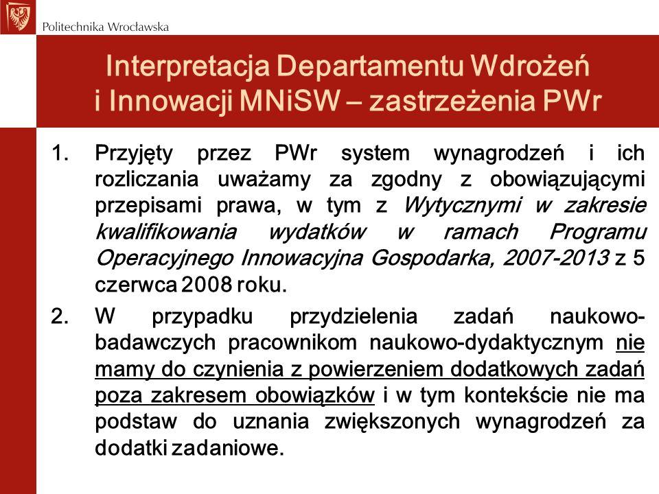Interpretacja Departamentu Wdrożeń i Innowacji MNiSW – zastrzeżenia PWr 1.Przyjęty przez PWr system wynagrodzeń i ich rozliczania uważamy za zgodny z
