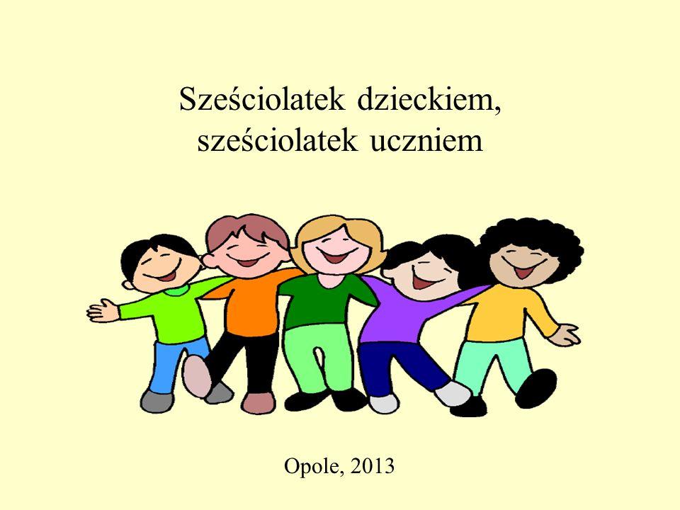 Sześciolatek dzieckiem, sześciolatek uczniem Opole, 2013