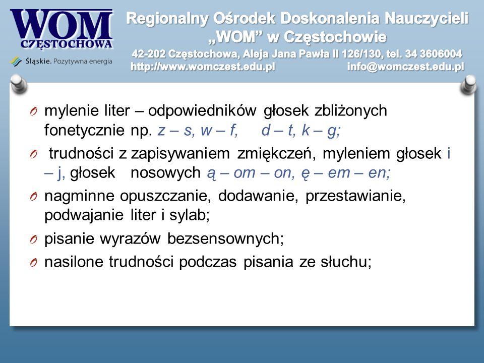 O mylenie liter – odpowiedników głosek zbliżonych fonetycznie np. z – s, w – f, d – t, k – g; O trudności z zapisywaniem zmiękczeń, myleniem głosek i
