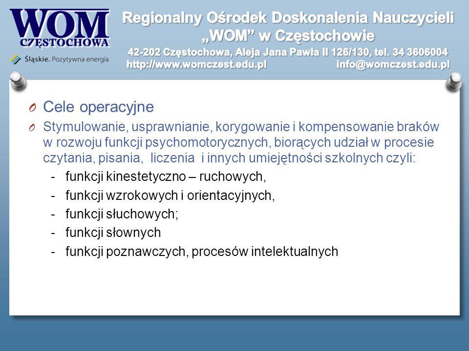 O Cele operacyjne O Stymulowanie, usprawnianie, korygowanie i kompensowanie braków w rozwoju funkcji psychomotorycznych, biorących udział w procesie c