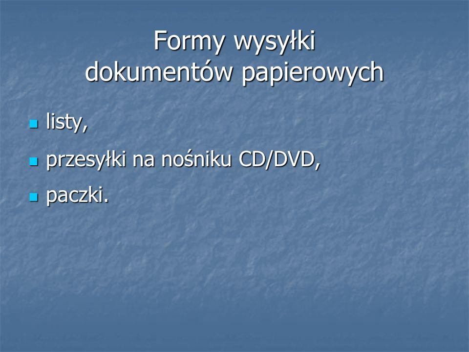 Formy wysyłki dokumentów papierowych listy, listy, przesyłki na nośniku CD/DVD, przesyłki na nośniku CD/DVD, paczki. paczki.