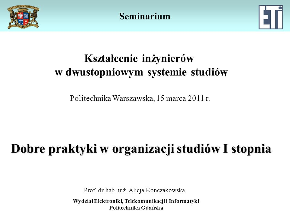 Seminarium Dobre praktyki w organizacji studiów I stopnia Wydział Elektroniki, Telekomunikacji i Informatyki Politechnika Gdańska Prof.