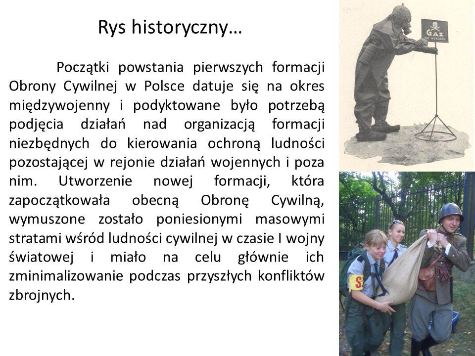 Rys historyczny… Początki powstania pierwszych formacji Obrony Cywilnej w Polsce datuje się na okres międzywojenny i podyktowane było potrzebą podjęci