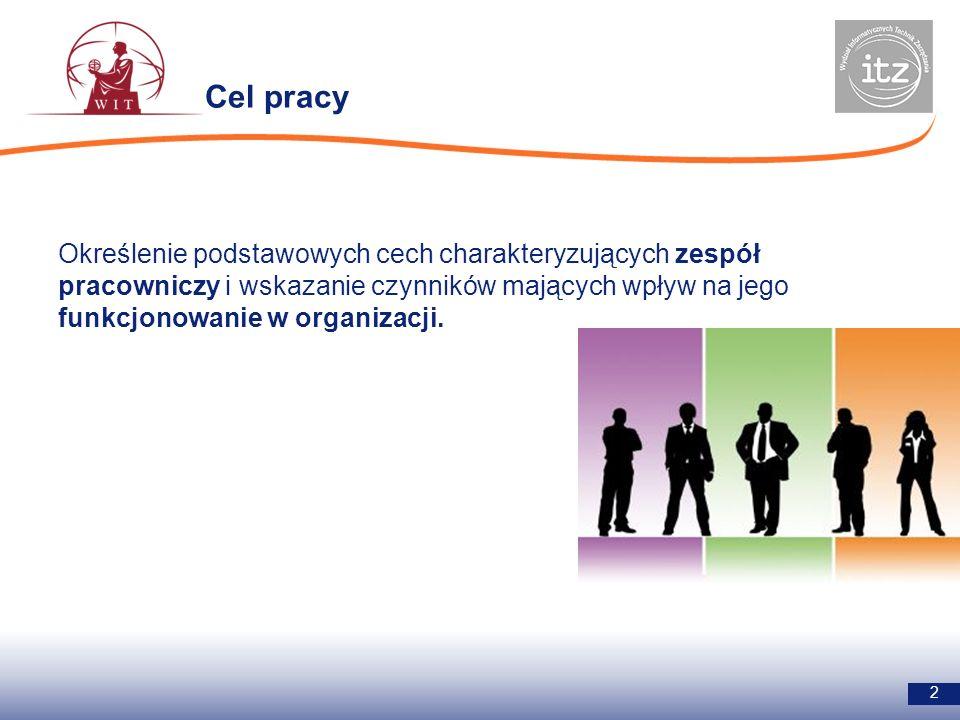 Cel pracy 2 Określenie podstawowych cech charakteryzujących zespół pracowniczy i wskazanie czynników mających wpływ na jego funkcjonowanie w organizacji.