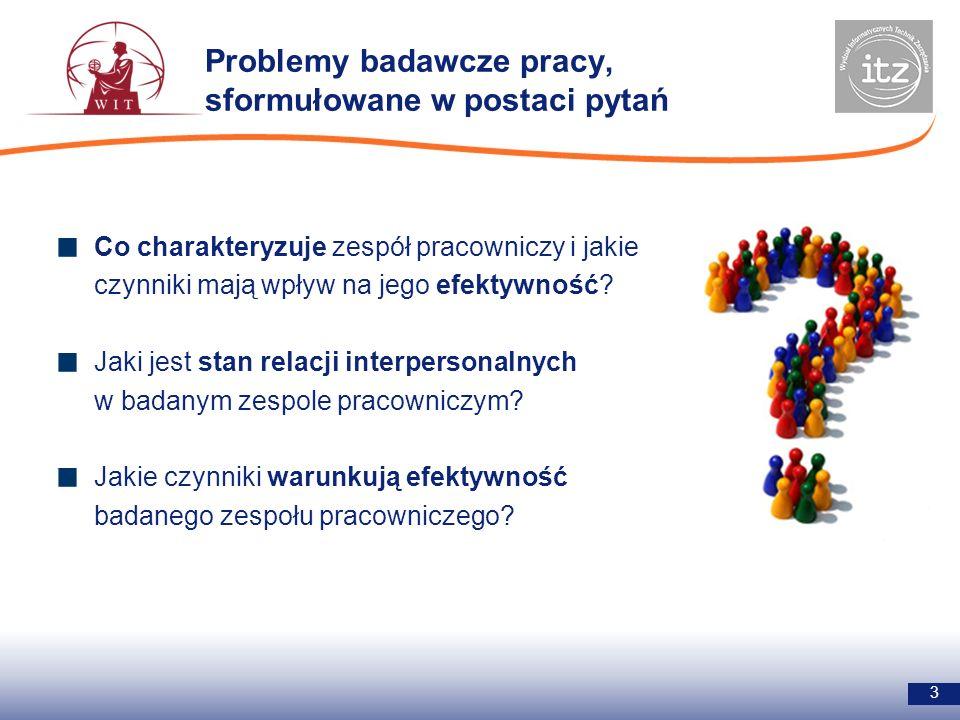 Problemy badawcze pracy, sformułowane w postaci pytań 3 Co charakteryzuje zespół pracowniczy i jakie czynniki mają wpływ na jego efektywność.