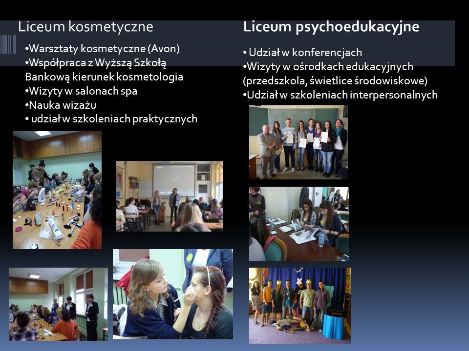 Liceum kosmetyczneLiceum psychoedukacyjne Warsztaty kosmetyczne (Avon) Współpraca z Wyższą Szkołą Bankową kierunek kosmetologia Wizyty w salonach spa