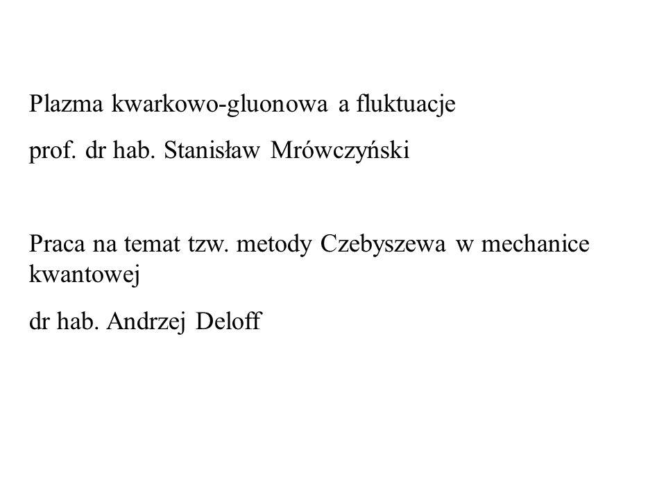 Plazma kwarkowo-gluonowa a fluktuacje prof. dr hab.